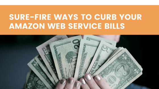 Sure-fire ways to curb your AWS Bills