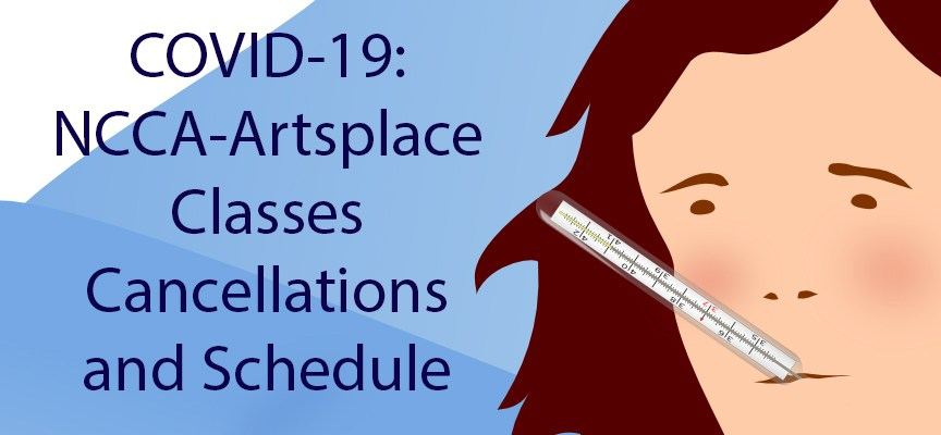 NCCA-ARTSPLACE CLASS CANCELLATIONS AND HOURS