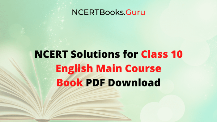 NCERT Solutions for Class 10 English Main Course Book Free PDF Download