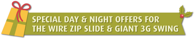 Special Day & Night Offers for Wire Zip Slide & Giant 3G Swing