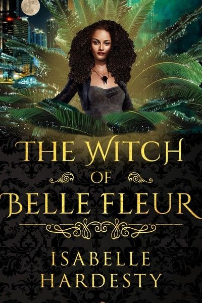 The Witch of Belle Fleur by Isabelle Hardesty