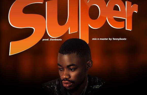 MUSIC: Razzy – Super (Prod. by Zionbeats)| @Razzy_razzo
