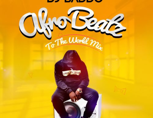 MIXTAPE: Dj Baddo – Afro Beatz To The World Mix