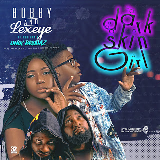 Music: Bobby and Lexeye ft. UNIK BROTHERS – Dark Skin Girl