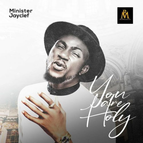 Minister Jayclef – You Are Holy