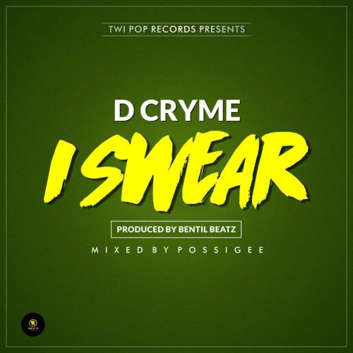 D Cryme - I Swear (Prod by Bentilbeatz)