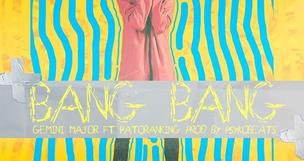 Gemini Major Ft. Patoranking - Bang Bang (Official Video)