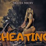 Shatta Michy – Cheating (Rules) (Prod. by Da Maker)