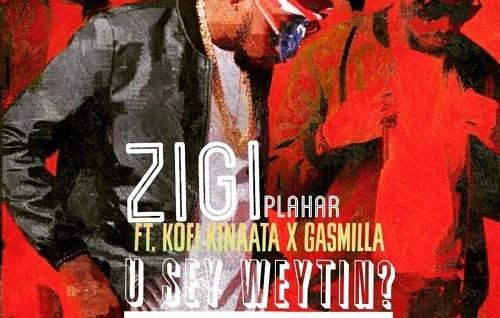Zigi ft. Kofi Kinaata x Gasmilla - You Say Weytin (Remix)