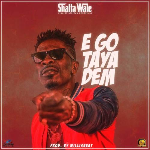 Shatta Wale - Ego Taya Dem (Prod. by WillisBeatz)
