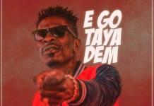 Shatta Wale - Ego Taya Dem (Prod. by Willis Beatz)