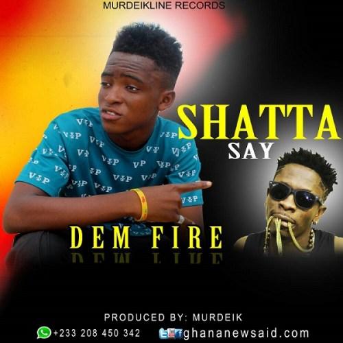 Dem Fire - Shatta Say (Prod. by Murdeik)