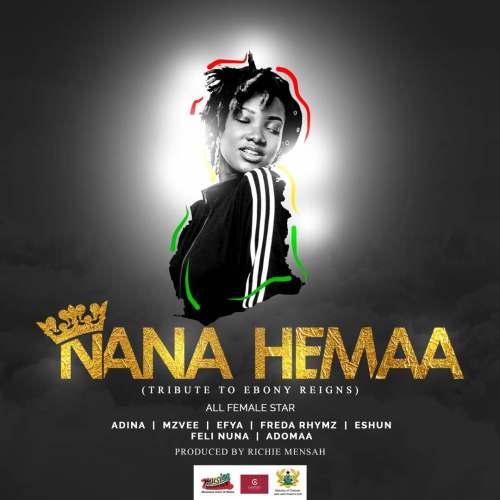 Adina, MzVee, Efya, Feli Nuna, Adomaa, Freda Rhymz & eShun - Nana Hemaa (Tribute To Ebony Reigns)