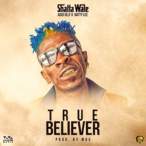 Shatta Wale ft. Addi Self x Natty Lee - True Believer (Prod. by MOG Beatz)