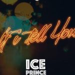 Ice Prince – If I Tell You