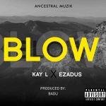 Kay-L x Ezadus – Blow (Prod. By Badu)