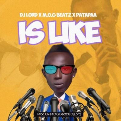 DJ Lord ft Patapaa & MOG Beatz - Is Like