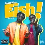 DopeNation – Eish (Prod. by B2)