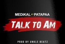 Medikal x Patapaa - Talk To Am