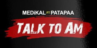 Medikal x Patapaa - Talk To Am