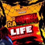 Rudebwoy Ranking – Life (Prod By Beatzhynex)