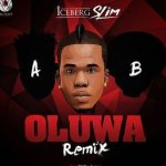 Iceberg Slim Ft. Reekado Banks x Oritse Femi – Oluwa (Remix)