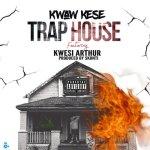 Kwaw Kese ft Kwesi Arthur – Trap House (Prod. by Skonti)