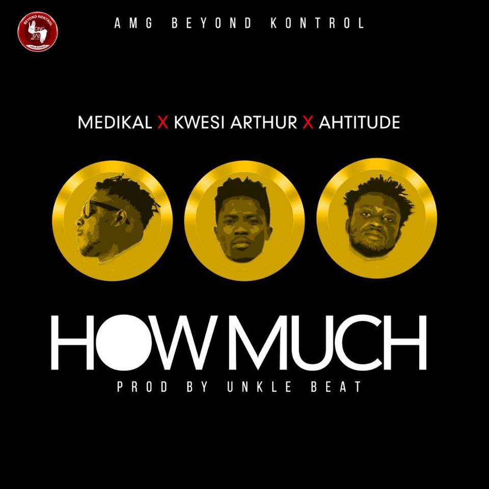 Next Release: Medikal ft Kwesi Arthur x Ahtitude - How Much (Prod by Unkle Beatz)