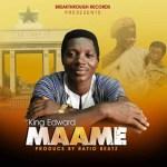 King Edward – Maame (Prod by RatioBeatz)
