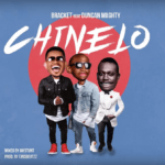 Bracket Ft Duncan Mighty – Chinelo (Prod. By EmisBeatzz)