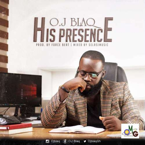 OJ Blaq His Presence Prod. by Force Beat