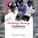 Cash Money Gh ft Goldish & Dcee – Making Money (Prod LH Beat)