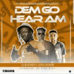 DJ BlackBoi ft Lega x Kasare – Dem Go Hear Am (Prod By Timz Beat)