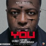 Guru ft Ofori Amponsah – You (Prod. By Mr. Herry)