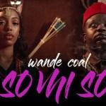Wande Coal – So Mi So (Official Video)