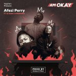 Afezi Perry – Am Okay ft Medikal & DJ Xpliph (Prod. By TBeat)
