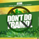 Atom ft. Ahkan (Ruff&Smooth) x Sheddy – Don't Do Tramadol