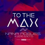Nana Rogues x Wizkid x Not3s – To The Max