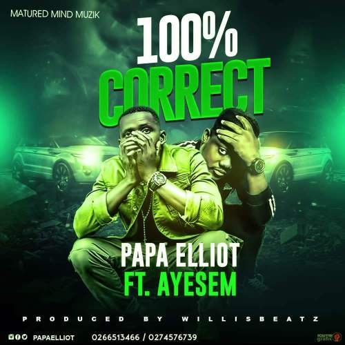Papa Elliot ft Ayesem - 100% Correct (Prod by WillisBeatz)