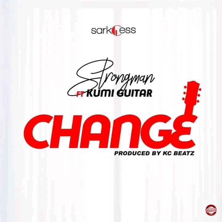Strongman - Change Ft. Kumi Guitar (Prod. By KC Beatz)