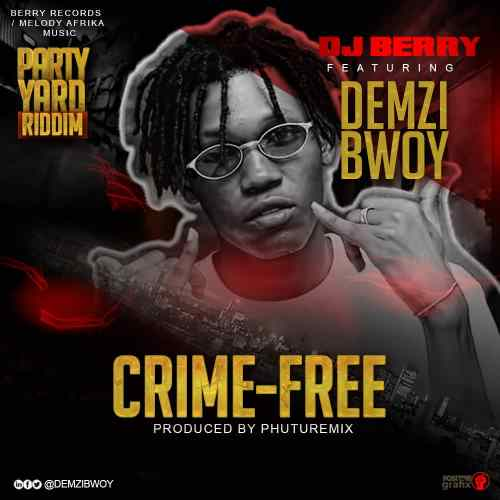 Dj Berry Ft DemziBwoy - Crime Free (PartyYard Riddim) (Prod By PhutureMix)