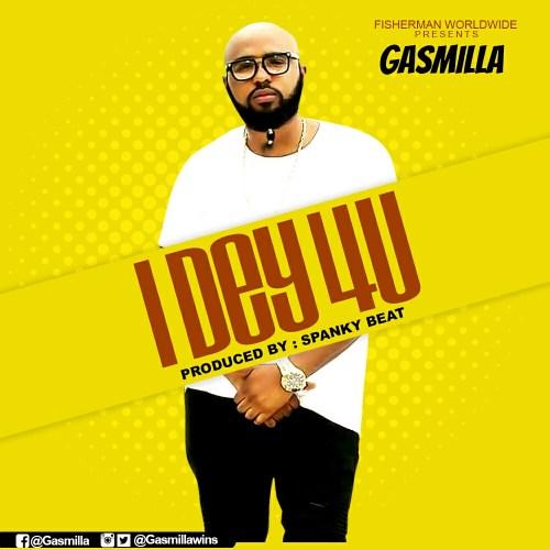 Gasmilla - I Dey 4 You (Prod. by SpankyBeatz)