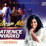 Patience Nyarko – Follow Me ft. Lord Bondzie