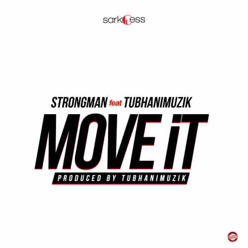 Strongman Ft TubhaniMuzik - Move It (Prod. by TubhaniMuzik)