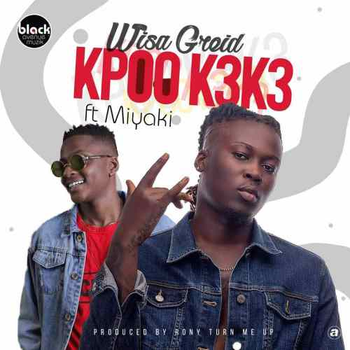 Wisa Greid ft Miyaki - Kpoo Keke (Prod. by RonyTurnMeUp)