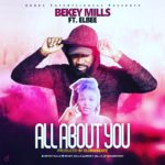 Bekey Mills Ft Elbee – All About You (Prod By Elorm)