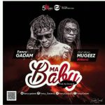 Fancy Gadam ft Mugeez – Ma Baby (Prod by Stone-B)