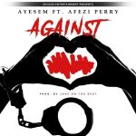Ayesem ft. Afezi Perry – Against (Prod by Jake On The Beat)