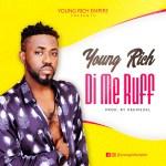 Young Rich – Di Me Ruff (Prod by Peewezel)