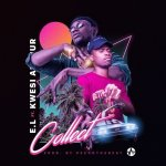 E.L ft Kwesi Arthur – Collect (Prod. by PeeOnDaBeat)